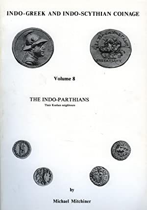 Indo-Greek and Indo-Scythian Coinage, Volume 8, The Indo-Parthians, Their Kushan Neighbours