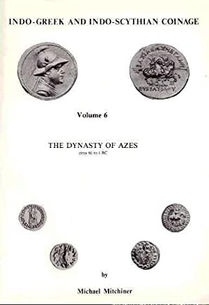 Indo-Greek and Indo-Scythian Coinage, Volume 6, The Dynasty of Azes: Mitchiner, Michael,