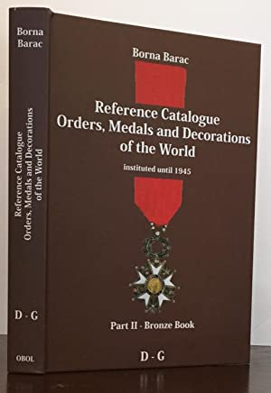 Reference Catalogue Orders, Medals and Decorations of the World instituted until 1945: Part II-Br...