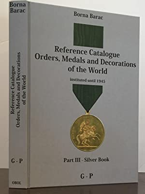 Reference Catalogue Orders, Medals and Decorations of the World instituted until 1945: Part ...