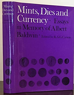 Mints, Dies and Currency: Essays in Memory of Albert Baldwin: Carson, R.A.G.