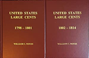 United States Large Cents Volumes 3 & 4, 1798-1801 & 1802-1814: Noyes, William