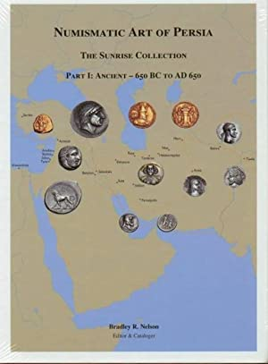NUMISMATIC ART OF PERSIA. THE SUNRISE COLLECTION, PART I: ANCIENT ¿ 650 BC TO AD 650. 2011