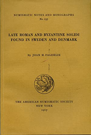 NNM 157: Late Roman and Byzantine Solidi Found in Sweden and Denmark: Fagerlie, Joan M.