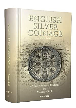 English Silver Coinage since 1649: 6th Fully Revised Edition: Bull, Maurice