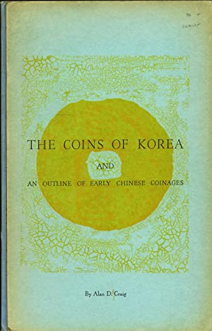 Coins of Korea and an Outline of Early Chinese Coinages: Craig, Alan D.