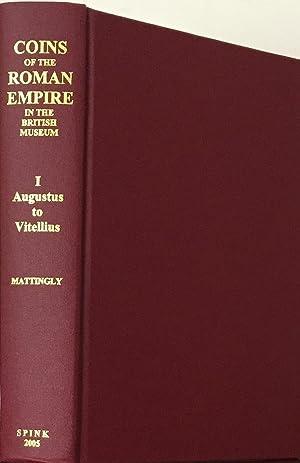 COINS OF THE ROMAN EMPIRE IN THE BRITISH MUSEUM VOLUME I, AUGUSTUS TO VITELLIUS: Mattingly, Harold: