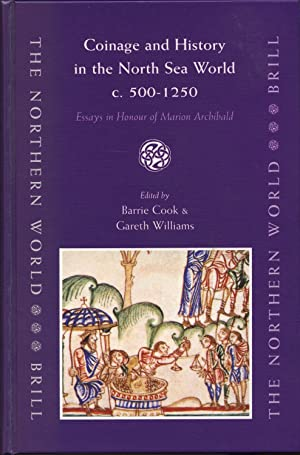 Coinage and History in the North Sea World c. AD 500-1200: Essays in Honour of Marion Archibald: ...