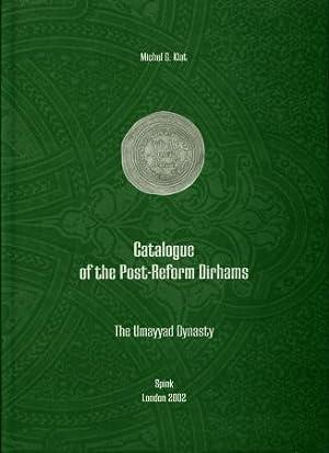 Catalogue of the Post-Reform Dirhams. The Umayyad Dynasty: Klat, Michael