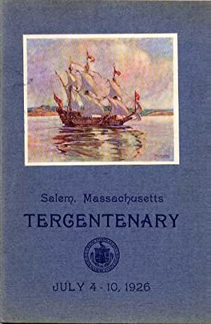 SALEM TERCENTENARY, JULY 4 - 10, 1926, Official Program of the Celebration and Episodes in History