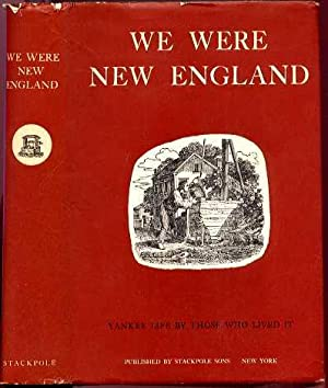 We Were New England: Yankee Life by Those Who Lived It