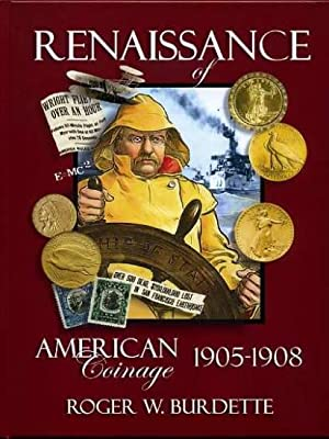 The Renaissance of American Coinage 1905-1908: Burdette, Roger