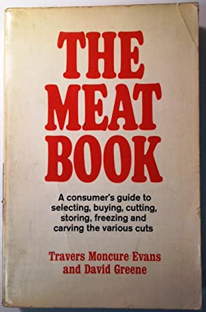 The Meat Book A Consumer's Guide To: Travers Moncure Evans