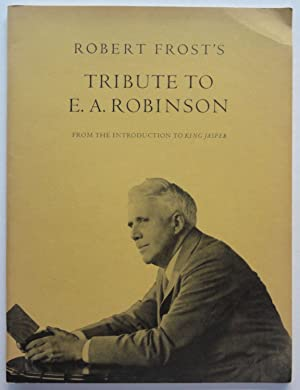 Robert Frost's Tribute to E. A. Robinson, from the introduction to King Jasper