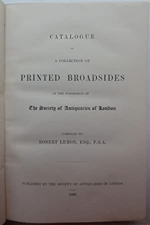 Catalogue of a Collection of Printed Broadsides in the Possession of the Society of Antiquaries o...