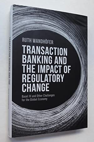 Transaction Banking and the Impact of Regulatory Change: Basel III and Other Challenges for the G...