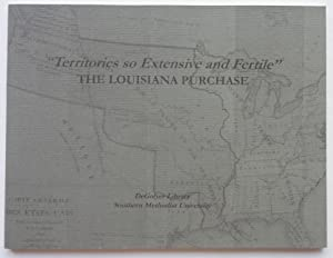 Territories so Extensive and Fertile: The Louisiana Purchase. A Bicentennial Exhibition Catalogue...