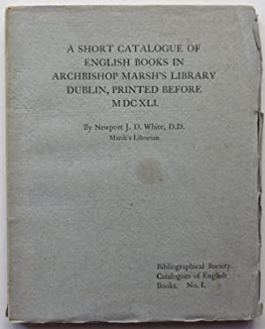 A Short Catalogue of English Books in Archbishop Marsh's Library Dublin, Printed Before MDCXLI