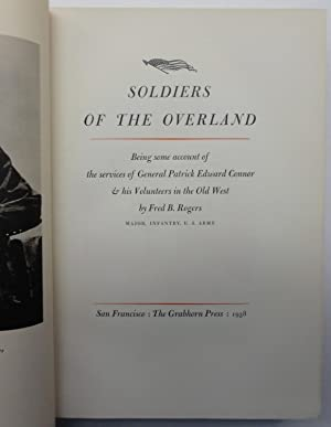 Soldiers of the Overland, Being some account of the services of General Patrick Edward Connor &...