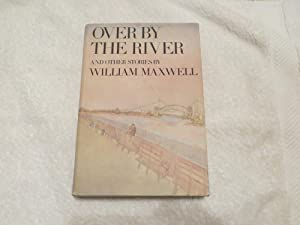 Over by the River: Maxwell, William