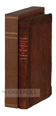 CATALOGUE OF THE LIBRARY OF THE LATE JOHN DUKE OF ROXBURGHE: Nicol, G. and W. (compilers)
