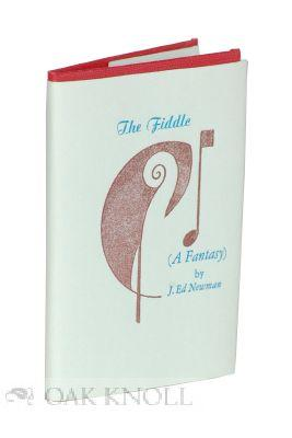 FIDDLE (A FANTASY).|THE: Newman, J. Ed