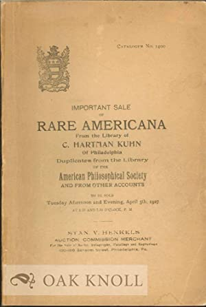 IMPORTANT SALE OF RARE AMERICANA FROM THE LIBRARY OF C. HARTMAN KUHN OF PHILADELPIA DUPLICATES FROM...