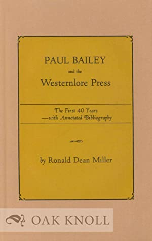 PAUL BAILEY AND THE WESTERNLORE PRESS, THE FIRST 40 YEARS WITH ANNOTATED BIBLIOGRAPHY: Miller, ...