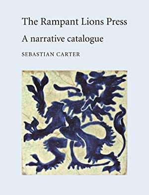 RAMPANT LIONS PRESS: A NARRATIVE CATALOGUE.|THE: Carter, Sebastian