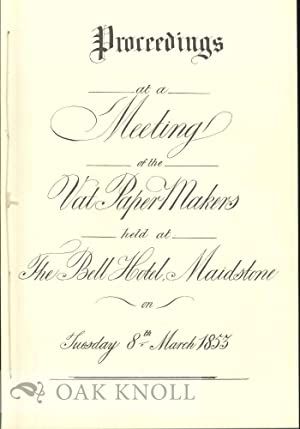 PROCEEDINGS AT A MEETING OF THE VAT PAPER MAKERS HELD AT THE BELL HOTEL, MAIDSTONE ON TUESDAY 8TH, ...