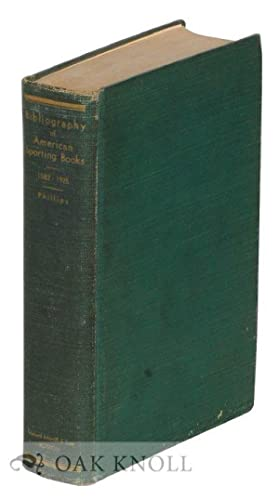BIBLIOGRAPHY OF AMERICAN SPORTING BOOKS.|A: Phillips, John C.