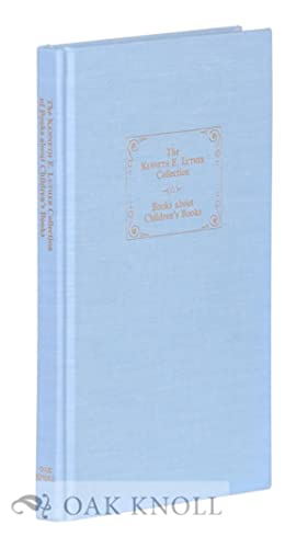 KENNETH E. LUTHER COLLECTION OF BOOKS ABOUT CHILDREN'S BOOKS. CATALOGUE 117 PART A-G AND ...