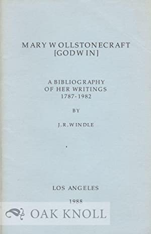 MARY WOLLSTONECRAFT [GODWIN], A BIBLIOGRAPHY OF HER WRITINGS 1787-1982