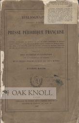 BIBLIOGRAPHIE HISTORIQUE ET CRITIQUE DE LA PRESSE PERIODIQUE FRANCAISE PRECEDE D'UN ESSAI ...