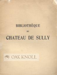 BIBLIOTHEQUE DU CHATEAU DE SULLY, LIVRES ANCIENS DES XVIe, XVIIe, XVIIIe SIÈCLES ET DE L&#...