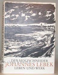 HOLZSCHNEIDER JOHANNES LEBEK. LEBEN UND WERK.|DER