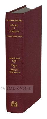 LOWERY COLLECTION, A DESCRIPTIVE LIST OF MAPS OF THE SPANISH POSSESSIONS WITHIN THE PRESENT LIMITES...