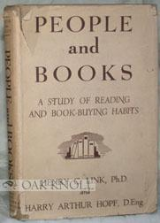 PEOPLE AND BOOKS, A STUDY OF READING AND BOOK-BUYING HABITS: Link, Henry C. and Harry Arthur Hopf
