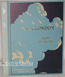 JACK LONDON FIRST EDITIONS ILLUSTRATED, A CHRONOLOGICAL REFERENCE GUIDE: Sisson, James E. & Robert ...