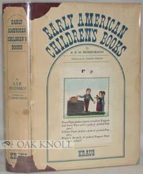 EARLY AMERICAN CHILDREN'S BOOKS WITH BIBLIOGRAPHICAL DESCRIPTIONS OF THE BOOKS IN HIS PRIVATE ...