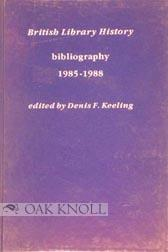 BRITISH LIBRARY HISTORY: BIBLIOGRAPHY 1985-1988: Keeling, Denis F. (editor)
