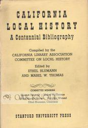 CALIFORNIA LOCAL HISTORY, A CENTENNIAL BIBLIOGRAPHY: Blumann, Ethel and Mabel W. Thomas (editors)