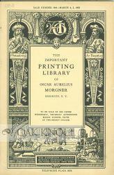 IMPORTANT PRINTING LIBRARY OF OSCAR AURELIUS MORGNER BROOKLYN, N.Y. THE