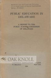 PUBLIC EDUCATION IN DELAWARE, A REPORT TO THE PUBLIC SCHOOL COMMISSION OF DELAWARE: Flexner, ...