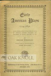 EARLY AMERICAN PLAYS, 1714-1830, BEING A COMPILATION OF THE TITLES OF PLAYS BY AMERICAN AUTHORS ...