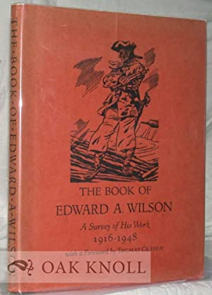 BOOK OF EDWARD A. WILSON, A SURVEY OF HIS WORK, 1916-1948.|THE: Kent, Norman (editor)
