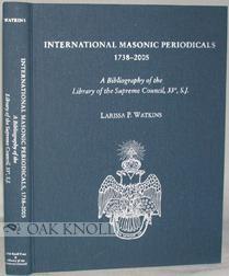 INTERNATIONAL MASONIC PERIODICALS 1738-2005: Watkins, Larissa P.
