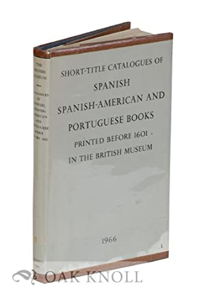 SHORT-TITLE CATALOGUES OF SPANISH, SPANISH-AMERICAN AND PORTUGUESE BOOKS PRINTED BEFORE 1601 IN THE...