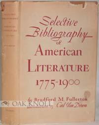 SELECTIVE BIBLIOGRAPHY OF AMERICAN LITERATURE, 1775-1900: Fullerton, B.M.