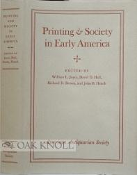 PRINTING AND SOCIETY IN EARLY AMERICA: Joyce, William L., David D. Hall, Richard D. Br850